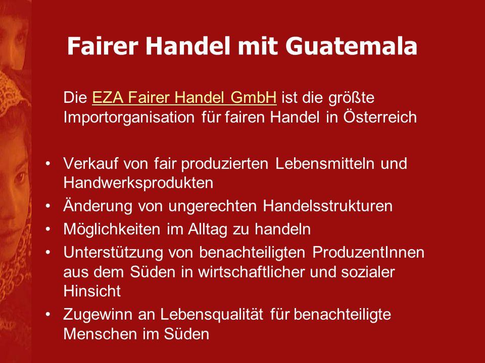 Fairer Handel mit Guatemala Die EZA Fairer Handel GmbH ist die größte Importorganisation für fairen Handel in ÖsterreichEZA Fairer Handel GmbH Verkauf