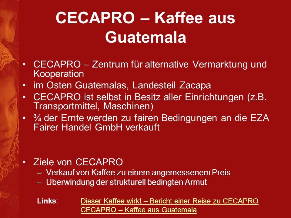CECAPRO – Kaffee aus Guatemala CECAPRO – Zentrum für alternative Vermarktung und Kooperation im Osten Guatemalas, Landesteil Zacapa CECAPRO ist selbst