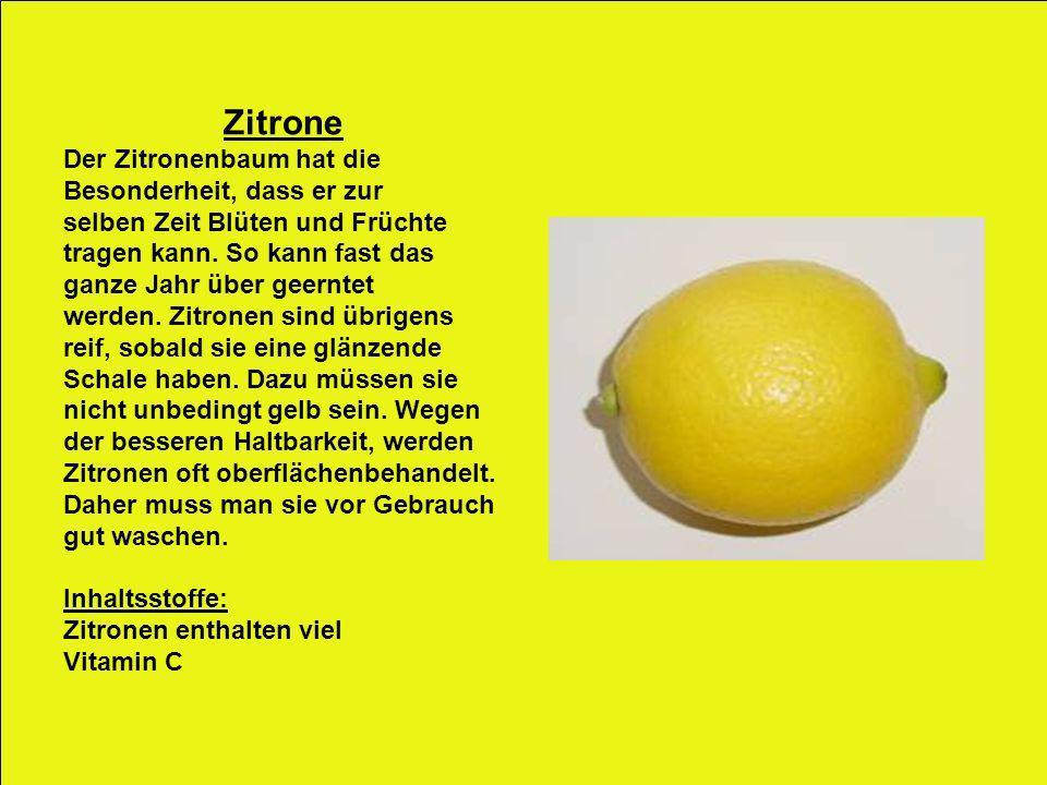 Zitrone Der Zitronenbaum hat die Besonderheit, dass er zur selben Zeit Blüten und Früchte tragen kann. So kann fast das ganze Jahr über geerntet werde
