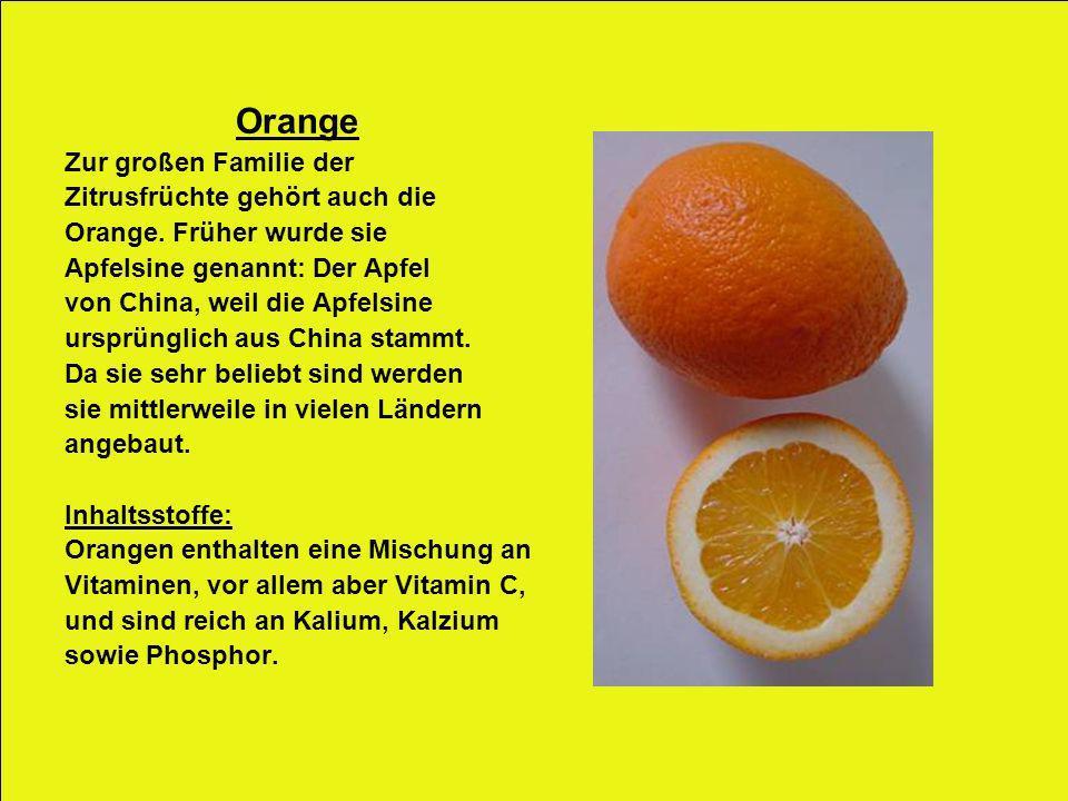 Orange Zur großen Familie der Zitrusfrüchte gehört auch die Orange. Früher wurde sie Apfelsine genannt: Der Apfel von China, weil die Apfelsine ursprü