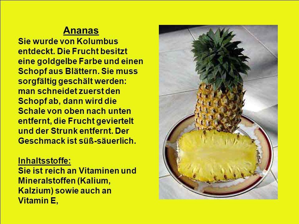 Ananas Sie wurde von Kolumbus entdeckt. Die Frucht besitzt eine goldgelbe Farbe und einen Schopf aus Blättern. Sie muss sorgfältig geschält werden: ma