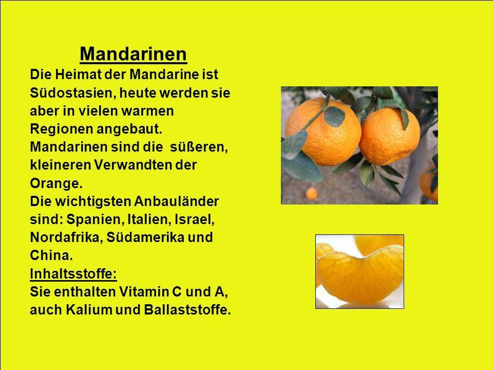 Mandarinen Die Heimat der Mandarine ist Südostasien, heute werden sie aber in vielen warmen Regionen angebaut. Mandarinen sind die süßeren, kleineren