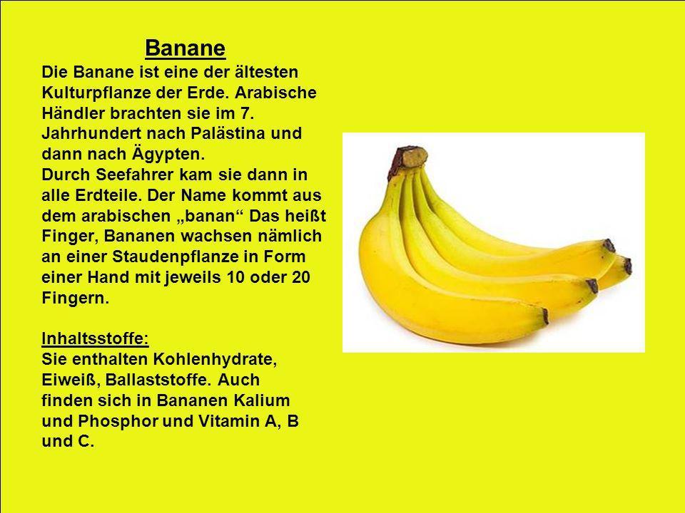 Banane Die Banane ist eine der ältesten Kulturpflanze der Erde. Arabische Händler brachten sie im 7. Jahrhundert nach Palästina und dann nach Ägypten.
