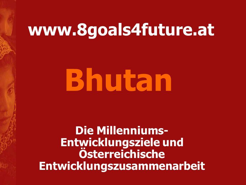 www.8goals4future.at Die Millenniums- Entwicklungsziele und Österreichische Entwicklungszusammenarbeit Bhutan