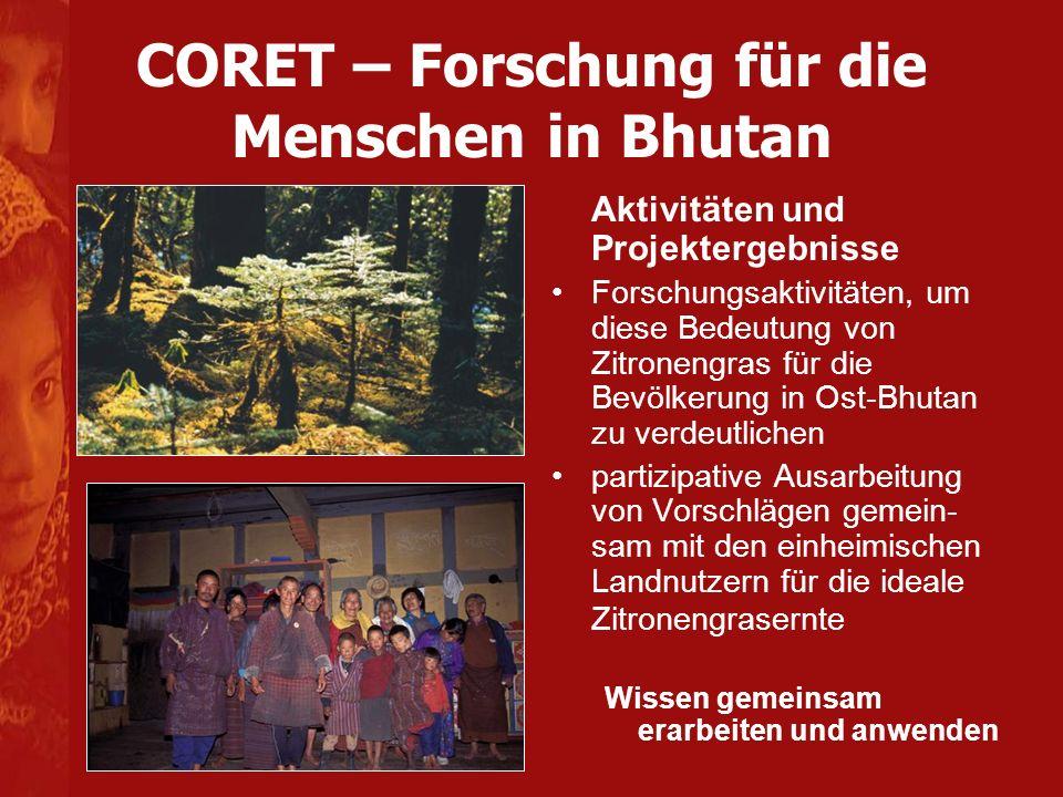 CORET – Forschung für die Menschen in Bhutan Aktivitäten und Projektergebnisse Forschungsaktivitäten, um diese Bedeutung von Zitronengras für die Bevö