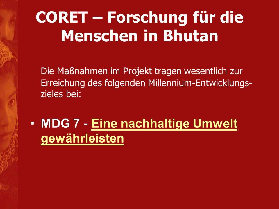 CORET – Forschung für die Menschen in Bhutan Die Maßnahmen im Projekt tragen wesentlich zur Erreichung des folgenden Millennium-Entwicklungs- zieles b