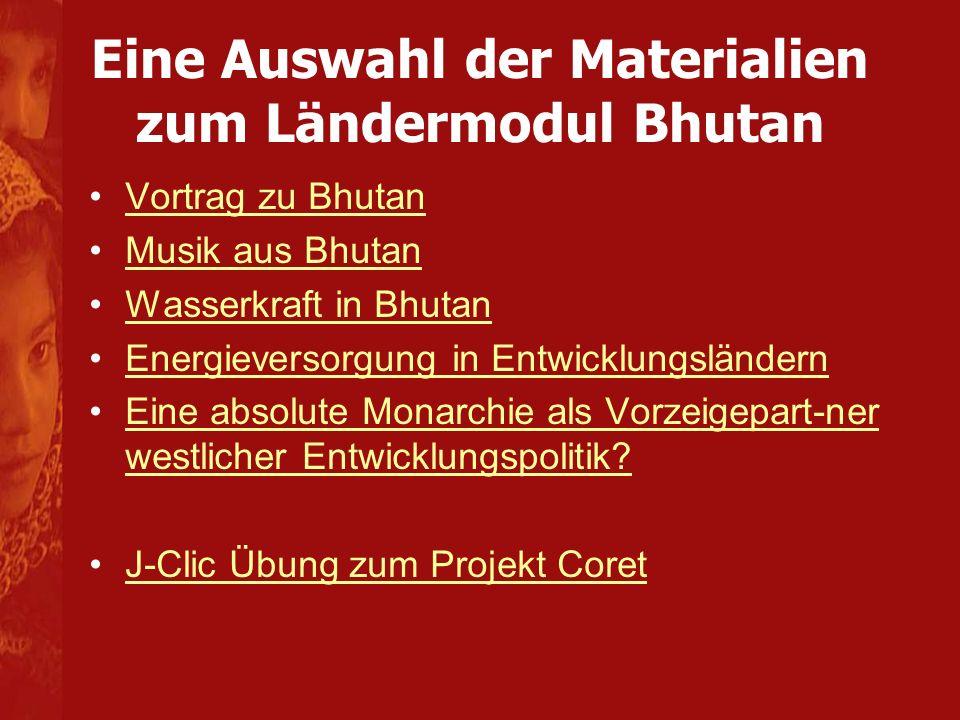 Eine Auswahl der Materialien zum Ländermodul Bhutan Vortrag zu Bhutan Musik aus Bhutan Wasserkraft in Bhutan Energieversorgung in Entwicklungsländern