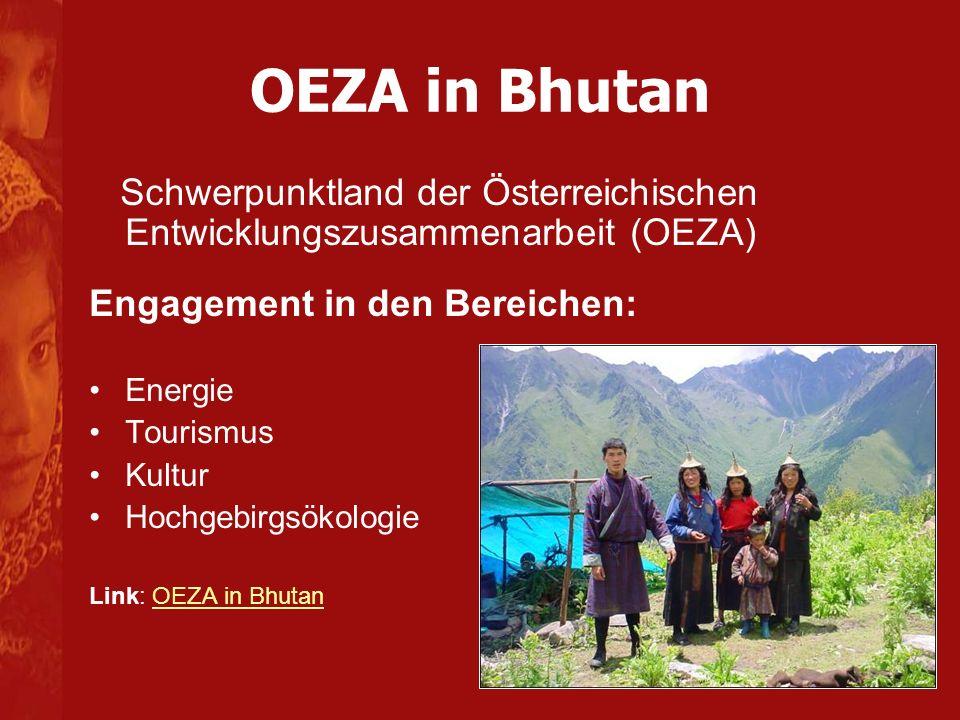 OEZA in Bhutan Schwerpunktland der Österreichischen Entwicklungszusammenarbeit (OEZA) Engagement in den Bereichen: Energie Tourismus Kultur Hochgebirg
