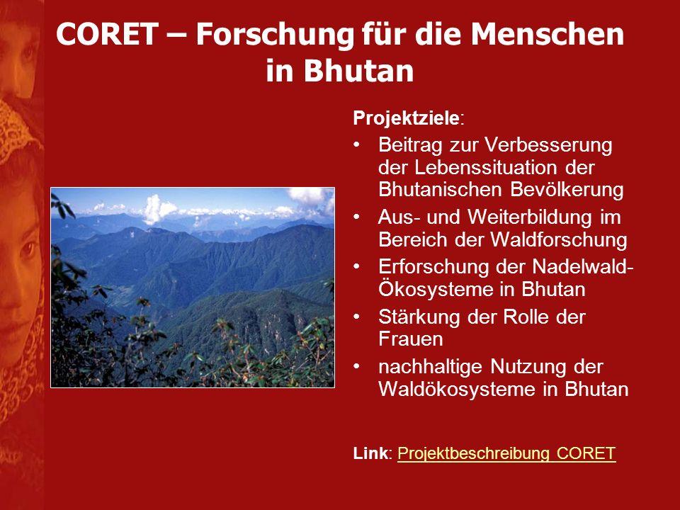 CORET – Forschung für die Menschen in Bhutan Projektziele: Beitrag zur Verbesserung der Lebenssituation der Bhutanischen Bevölkerung Aus- und Weiterbi