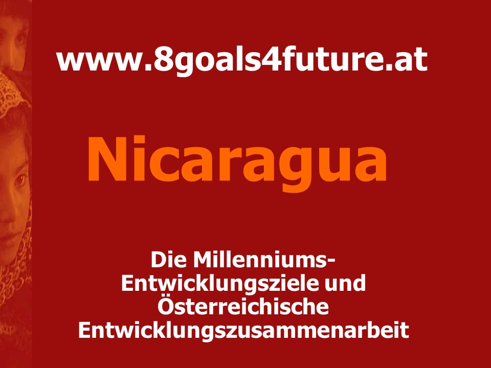 www.8goals4future.at Die Millenniums- Entwicklungsziele und Österreichische Entwicklungszusammenarbeit Nicaragua