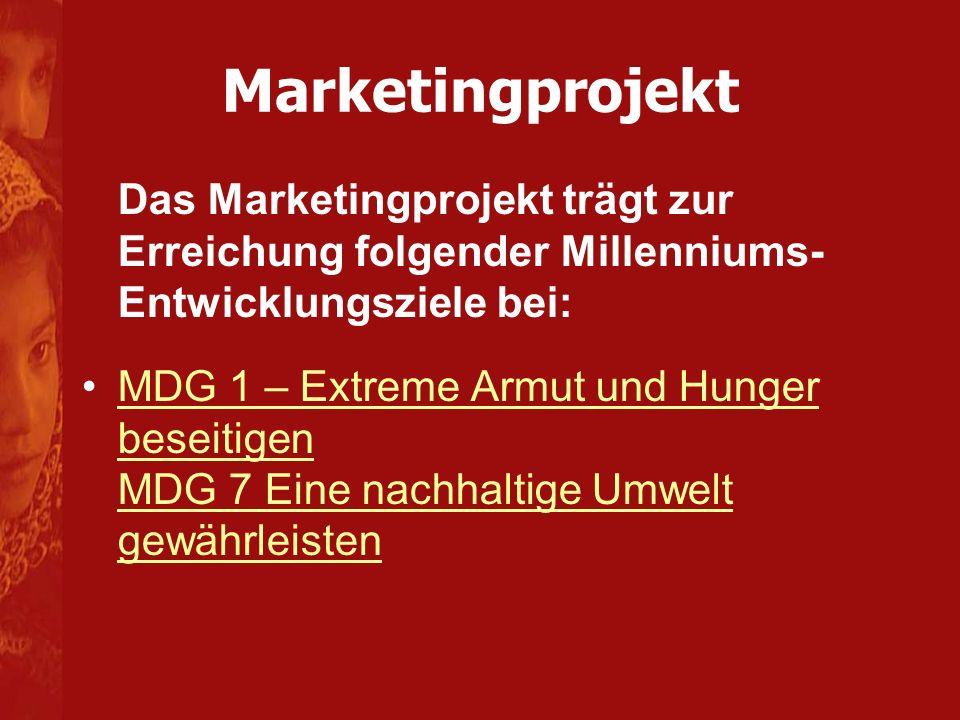Marketingprojekt Das Marketingprojekt trägt zur Erreichung folgender Millenniums- Entwicklungsziele bei: MDG 1 – Extreme Armut und Hunger beseitigen M