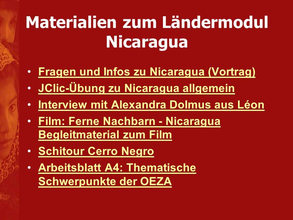 Materialien zum Ländermodul Nicaragua Fragen und Infos zu Nicaragua (Vortrag) JClic-Übung zu Nicaragua allgemein Interview mit Alexandra Dolmus aus Lé