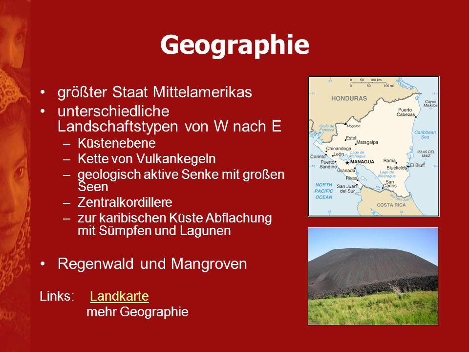 Geographie größter Staat Mittelamerikas unterschiedliche Landschaftstypen von W nach E –Küstenebene –Kette von Vulkankegeln –geologisch aktive Senke m