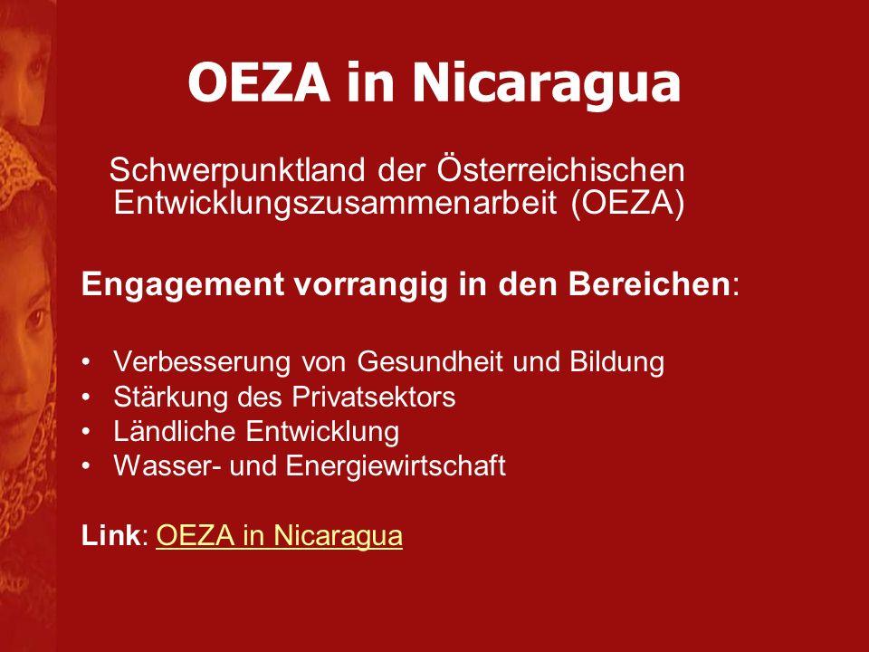 OEZA in Nicaragua Schwerpunktland der Österreichischen Entwicklungszusammenarbeit (OEZA) Engagement vorrangig in den Bereichen: Verbesserung von Gesun