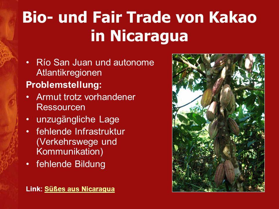 Bio- und Fair Trade von Kakao in Nicaragua Río San Juan und autonome Atlantikregionen Problemstellung: Armut trotz vorhandener Ressourcen unzugänglich