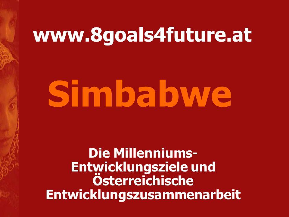 www.8goals4future.at Die Millenniums- Entwicklungsziele und Österreichische Entwicklungszusammenarbeit Simbabwe