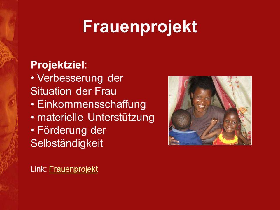 Frauenprojekt Projektziel: Verbesserung der Situation der Frau Einkommensschaffung materielle Unterstützung Förderung der Selbständigkeit Link: FrauenprojektFrauenprojekt