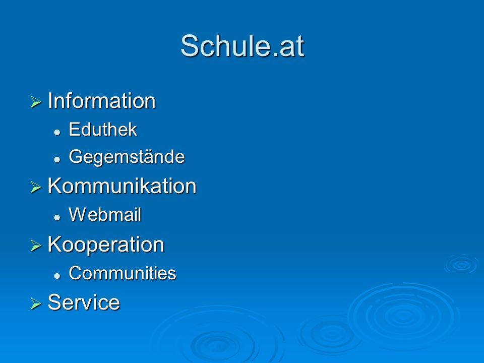 Schule.at Information Information Eduthek Eduthek Gegemstände Gegemstände Kommunikation Kommunikation Webmail Webmail Kooperation Kooperation Communit