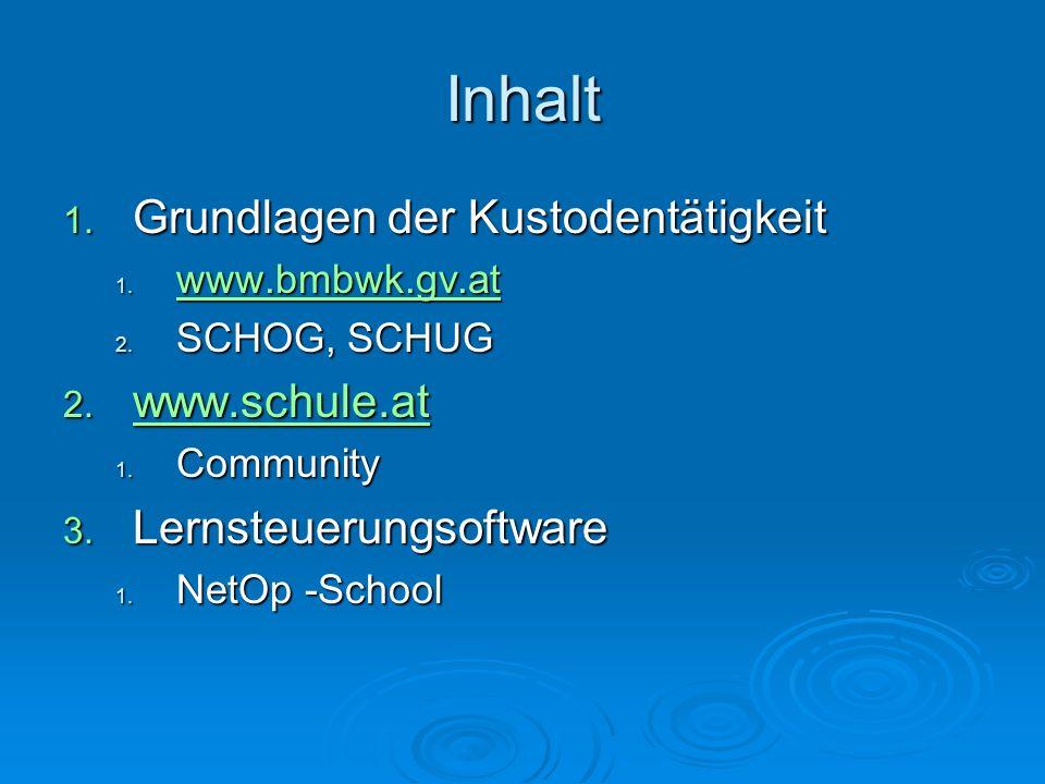 Inhalt 1. Grundlagen der Kustodentätigkeit 1. www.bmbwk.gv.at www.bmbwk.gv.at 2. SCHOG, SCHUG 2. www.schule.at www.schule.at 1. Community 3. Lernsteue