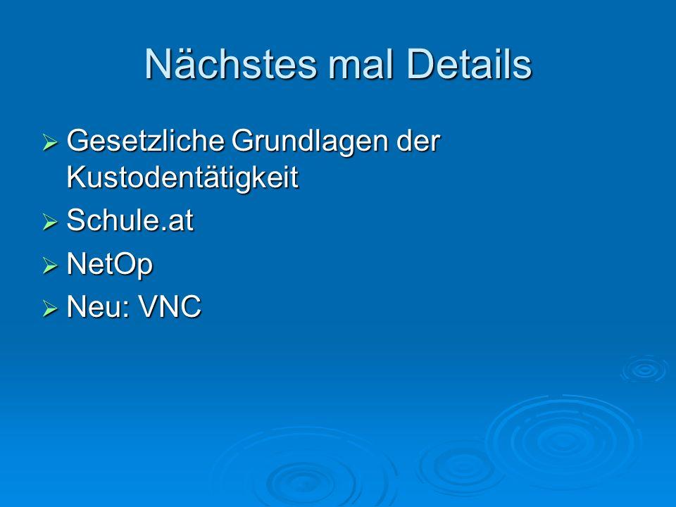 Nächstes mal Details Gesetzliche Grundlagen der Kustodentätigkeit Gesetzliche Grundlagen der Kustodentätigkeit Schule.at Schule.at NetOp NetOp Neu: VN