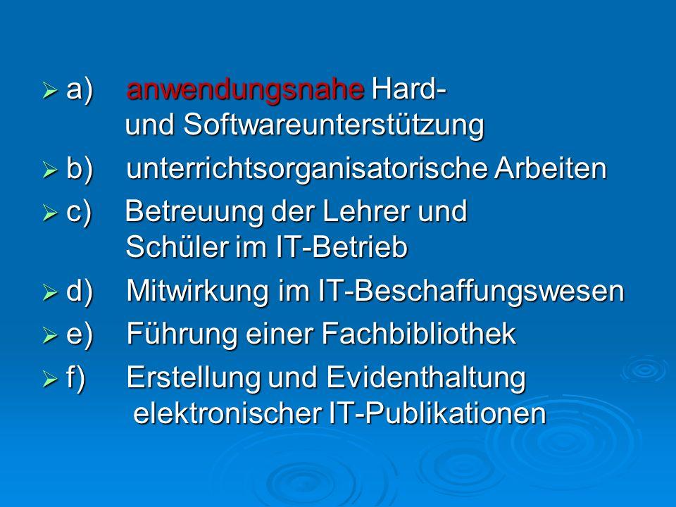 a) anwendungsnahe Hard- und Softwareunterstützung a) anwendungsnahe Hard- und Softwareunterstützung b) unterrichtsorganisatorische Arbeiten b) unterri