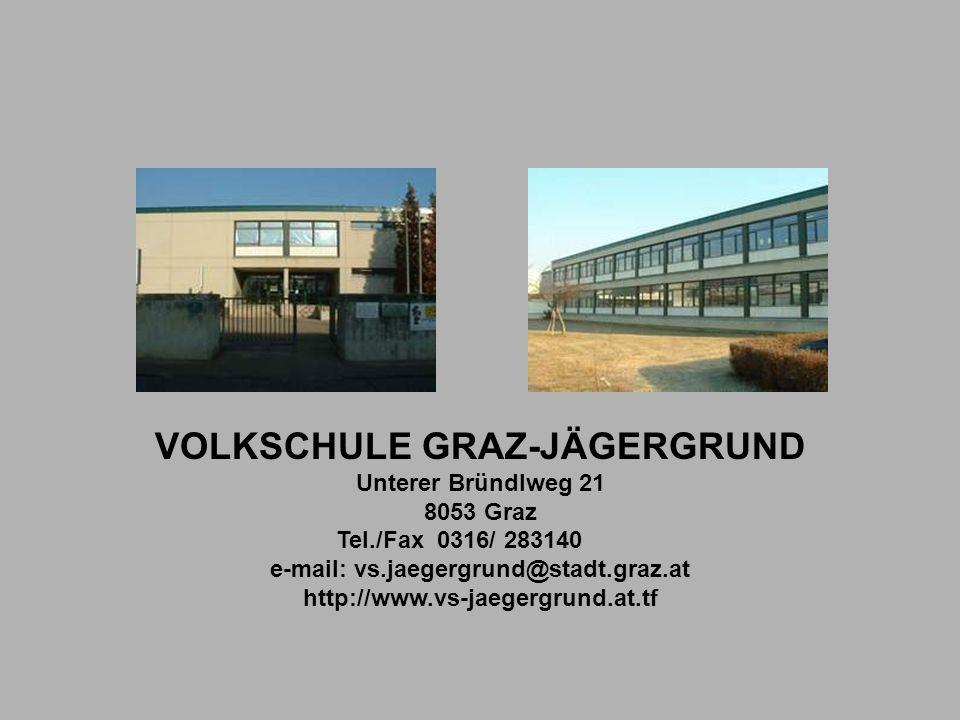 VOLKSCHULE GRAZ-JÄGERGRUND Unterer Bründlweg 21 8053 Graz Tel./Fax 0316/ 283140 e-mail: vs.jaegergrund@stadt.graz.at http://www.vs-jaegergrund.at.tf