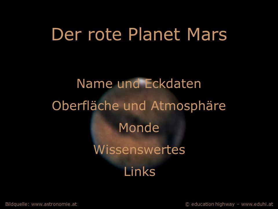 © education highway – www.eduhi.atBildquelle: www.astronomie.at Wissenswertes Oberfläche und Atmosphäre Monde Links Der rote Planet Mars Name und Eckdaten