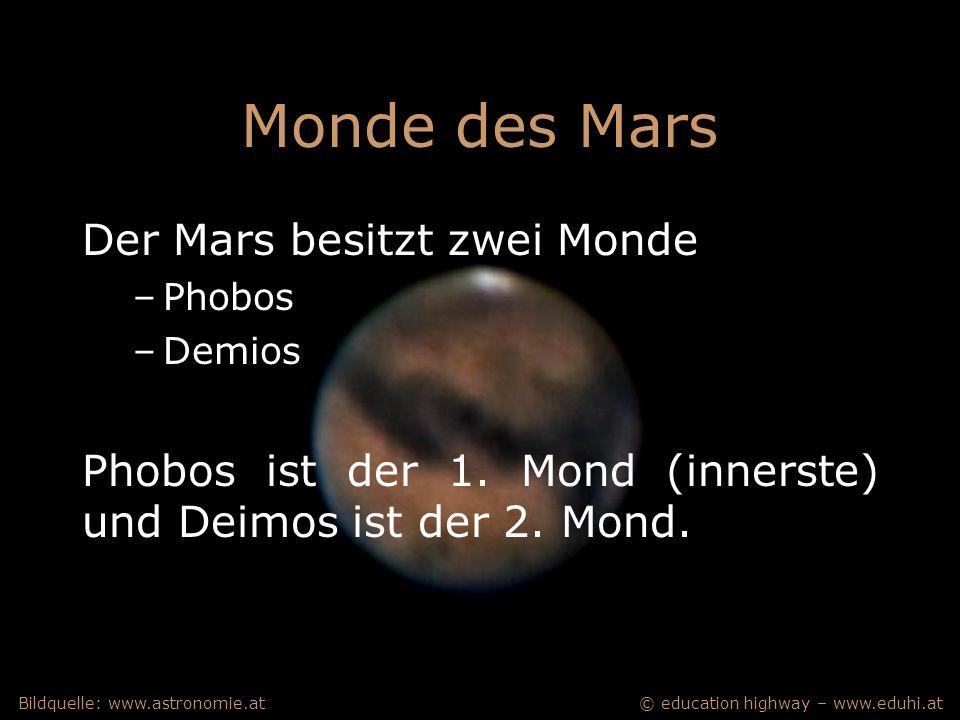 © education highway – www.eduhi.atBildquelle: www.astronomie.at Monde des Mars Der Mars besitzt zwei Monde –Phobos –Demios Phobos ist der 1.