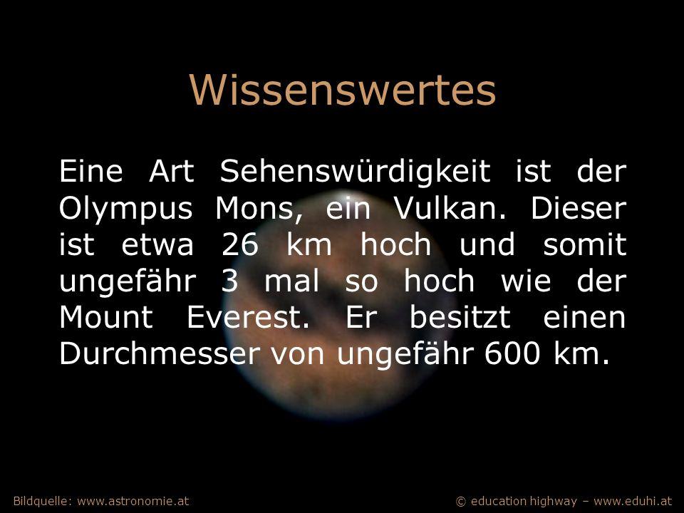 © education highway – www.eduhi.atBildquelle: www.astronomie.at Wissenswertes Eine Art Sehenswürdigkeit ist der Olympus Mons, ein Vulkan.