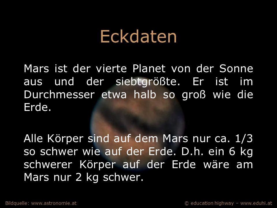 © education highway – www.eduhi.atBildquelle: www.astronomie.at Eckdaten Durchmesser: 6800 km = halbe Erdgröße Masse: 1/10 der Erdmasse Entfernung zur Sonne: zwischen 249 und 400 Mio.