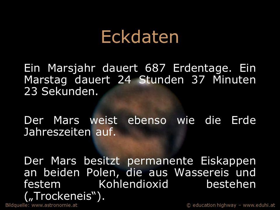 © education highway – www.eduhi.atBildquelle: www.astronomie.at Eckdaten Ein Marsjahr dauert 687 Erdentage.