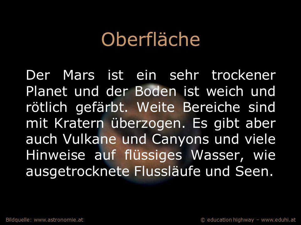 © education highway – www.eduhi.atBildquelle: www.astronomie.at Oberfläche Der Mars ist ein sehr trockener Planet und der Boden ist weich und rötlich gefärbt.