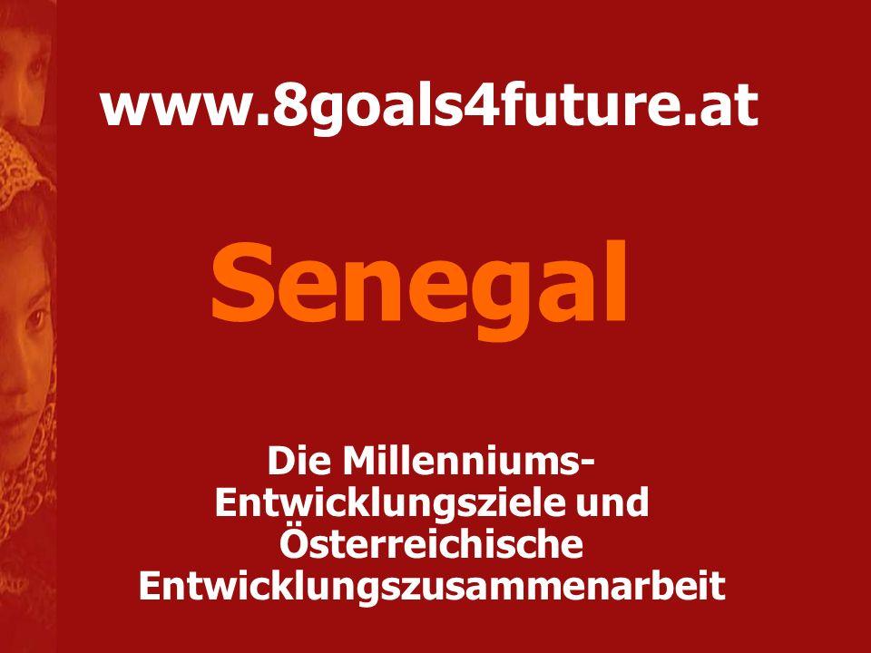 www.8goals4future.at Die Millenniums- Entwicklungsziele und Österreichische Entwicklungszusammenarbeit Senegal