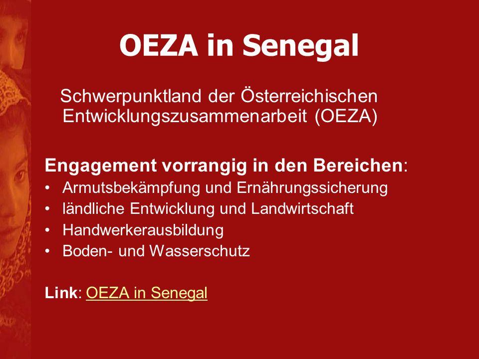 OEZA in Senegal Schwerpunktland der Österreichischen Entwicklungszusammenarbeit (OEZA) Engagement vorrangig in den Bereichen: Armutsbekämpfung und Ernährungssicherung ländliche Entwicklung und Landwirtschaft Handwerkerausbildung Boden- und Wasserschutz Link: OEZA in SenegalOEZA in Senegal