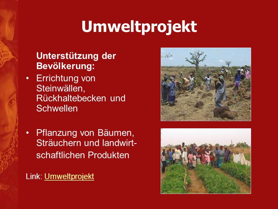 Unterstützung der Bevölkerung: Errichtung von Steinwällen, Rückhaltebecken und Schwellen Pflanzung von Bäumen, Sträuchern und landwirt- schaftlichen Produkten Link: UmweltprojektUmweltprojekt