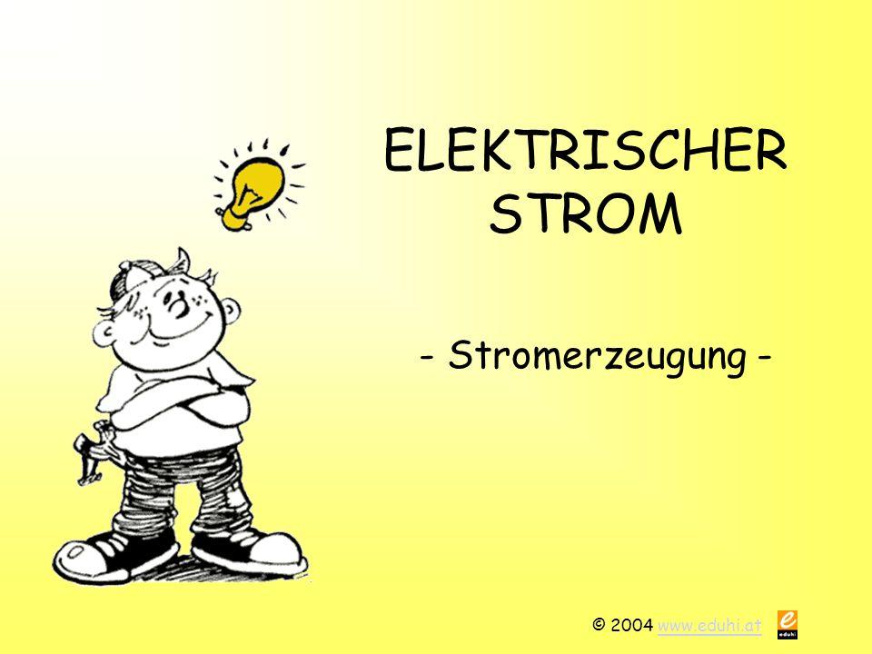 © 2004 www.eduhi.atwww.eduhi.at ELEKTRISCHER STROM - Stromerzeugung -