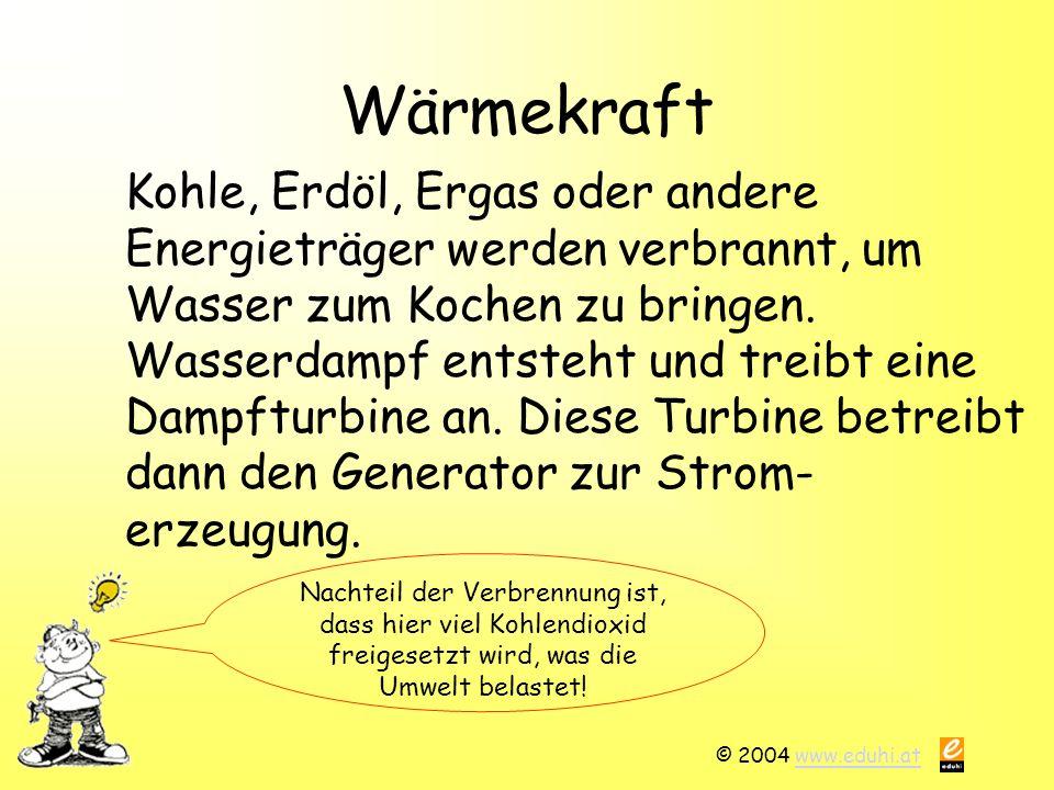 © 2004 www.eduhi.atwww.eduhi.at Atomkraft Durch die Spaltung von Atomen wird sehr viel Energie frei.