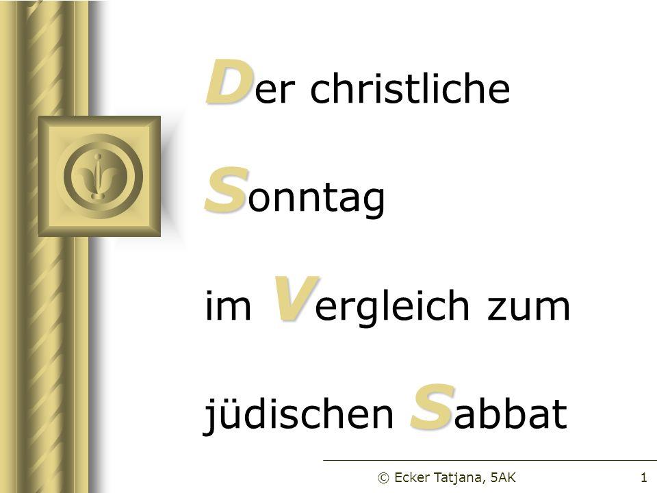 D S V S D er christliche S onntag im V ergleich zum jüdischen S abbat © Ecker Tatjana, 5AK1