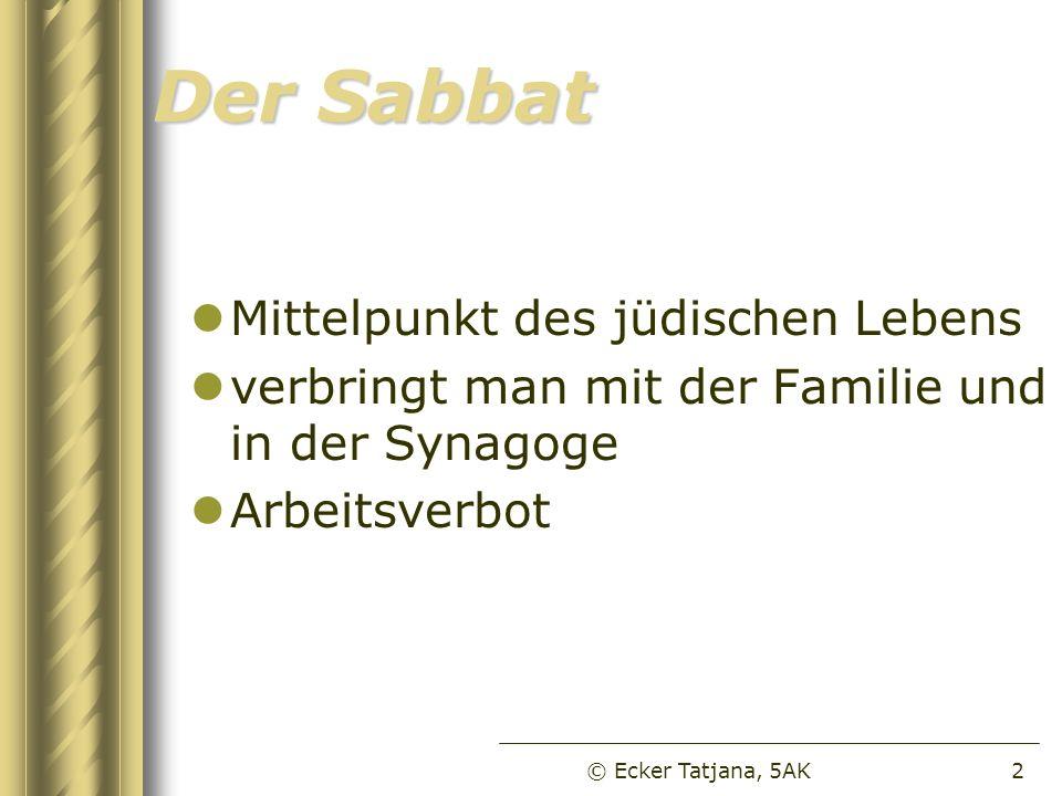 Der Sabbat Mittelpunkt des jüdischen Lebens verbringt man mit der Familie und in der Synagoge Arbeitsverbot © Ecker Tatjana, 5AK2