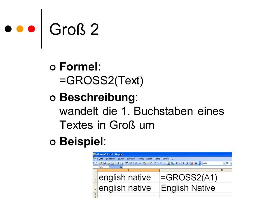 Groß 2 Formel: =GROSS2(Text) Beschreibung: wandelt die 1.
