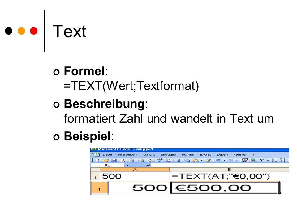 Text Formel: =TEXT(Wert;Textformat) Beschreibung: formatiert Zahl und wandelt in Text um Beispiel: