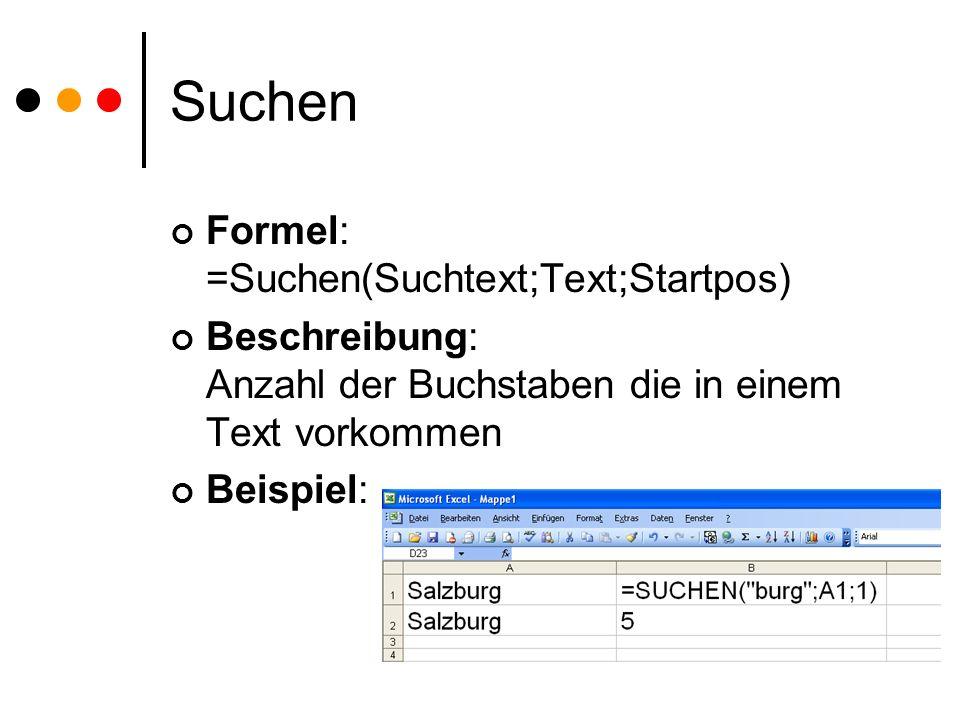 Suchen Formel: =Suchen(Suchtext;Text;Startpos) Beschreibung: Anzahl der Buchstaben die in einem Text vorkommen Beispiel: