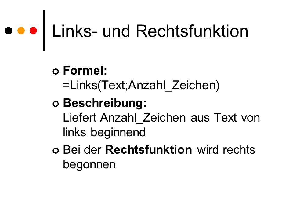 Links- und Rechtsfunktion Formel: =Links(Text;Anzahl_Zeichen) Beschreibung: Liefert Anzahl_Zeichen aus Text von links beginnend Bei der Rechtsfunktion wird rechts begonnen