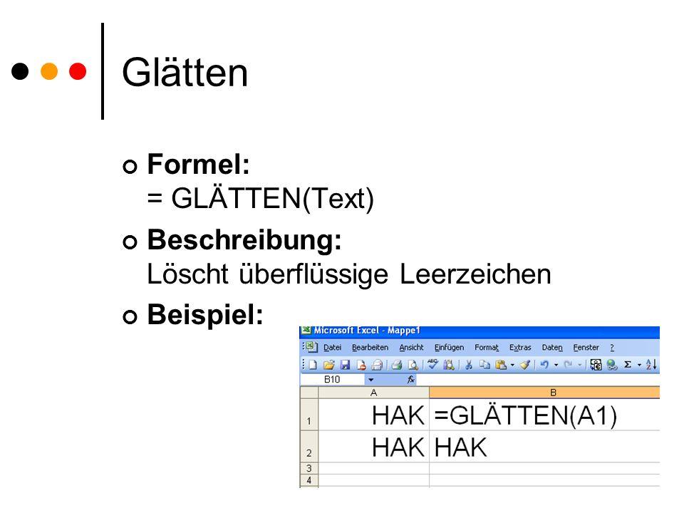Glätten Formel: = GLÄTTEN(Text) Beschreibung: Löscht überflüssige Leerzeichen Beispiel: