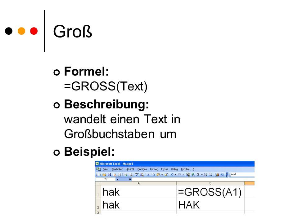 Groß Formel: =GROSS(Text) Beschreibung: wandelt einen Text in Großbuchstaben um Beispiel: