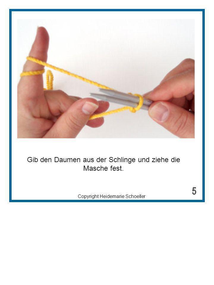 Copyright Heidemarie Schoeller Falls du den Faden von den Fingern gibst und ihn wieder neu aufwickeln musst, beachte, dass du mit beiden Fäden arbeiten musst.
