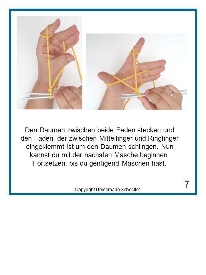 Copyright Heidemarie Schoeller Den Daumen zwischen beide Fäden stecken und den Faden, der zwischen Mittelfinger und Ringfinger eingeklemmt ist um den