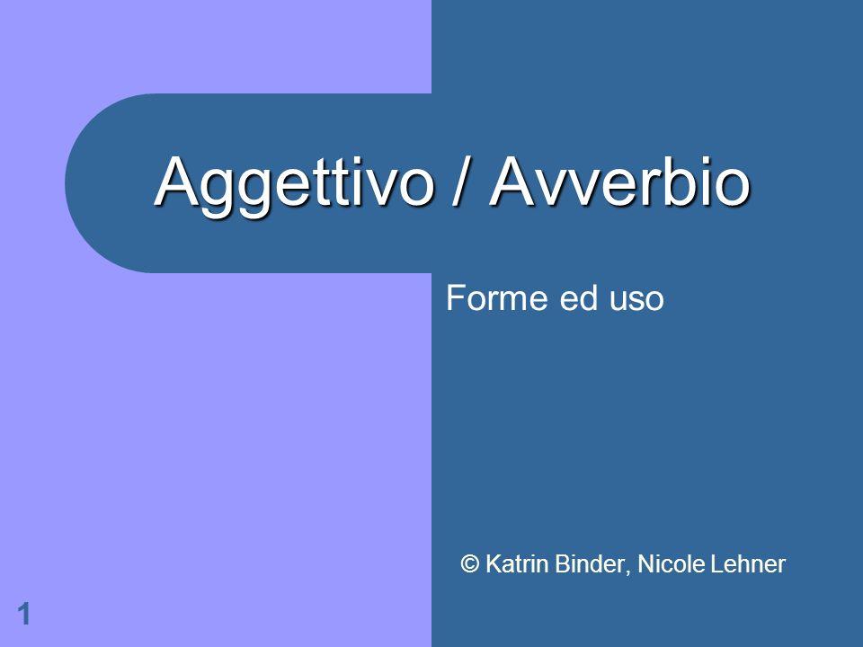 1 Aggettivo / Avverbio © Katrin Binder, Nicole Lehner Forme ed uso