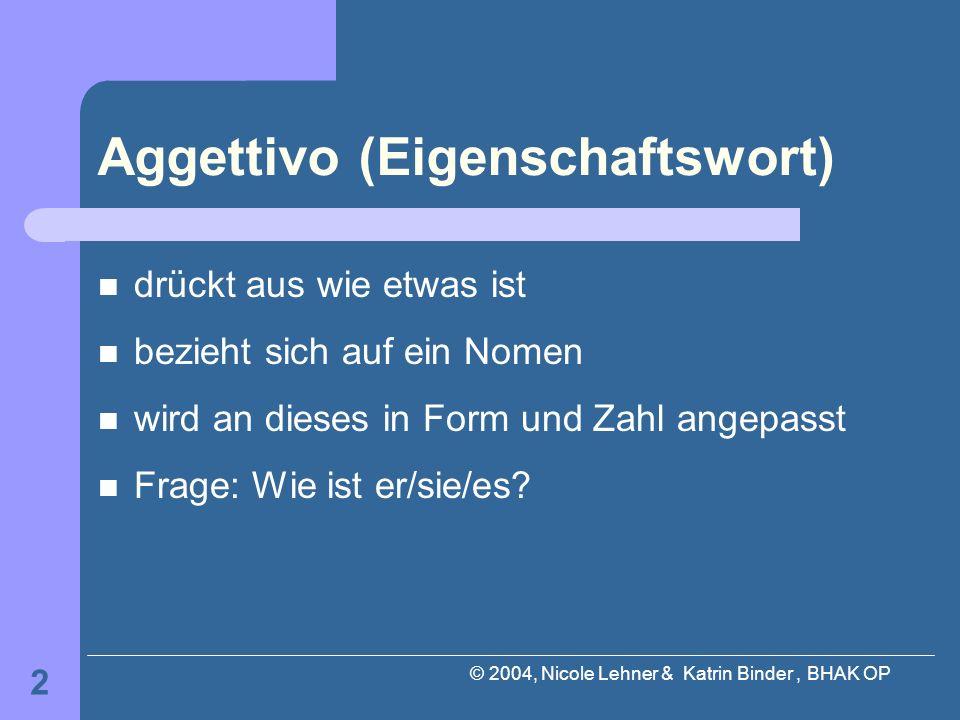 © 2004, Nicole Lehner & Katrin Binder, BHAK OP 3 Avverbio (Umstandswort) drückt aus, wie etwas gemacht wird kann sich auf ein Adjektiv, ein Verb, ein anderes Adverb oder einen ganzen Satz beziehen unveränderlich Frage: Wie wird etwas gemacht?