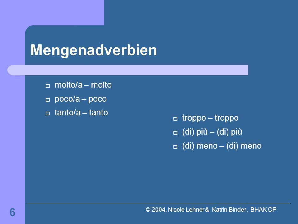 © 2004, Nicole Lehner & Katrin Binder, BHAK OP 6 Mengenadverbien molto/a – molto poco/a – poco tanto/a – tanto troppo – troppo (di) più – (di) più (di